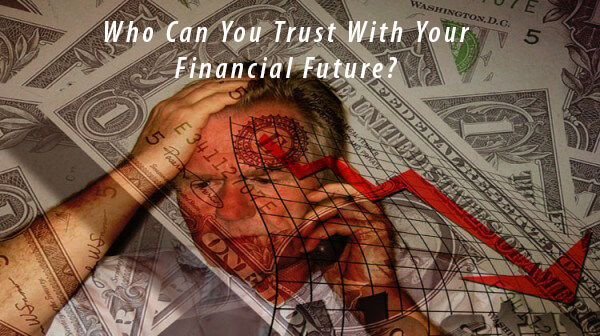 Who can you trust with your financial future?
